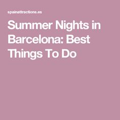 Summer Nights in Barcelona: Best Things To Do