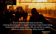 It is for a limited time that we are here. Words of Peace - Prem Rawat www.wopg.org