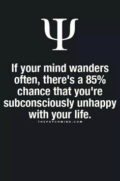 if your mind wanders often, there's a chance that you're subconsciously unhappy with you life. Psychology Fun Facts, Psychology Says, Psychology Quotes, Understanding Psychology, Fact Quotes, Life Quotes, Drake Quotes, Wisdom Quotes, Quotes Quotes