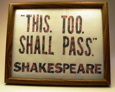 I thought it was from the Bible? Either that or Lord of the Rings. Shakespeare Quotes, Wit And Wisdom, Word Of Advice, More Words, Things To Think About, Bible, Inspirational Quotes, Messages, Thoughts