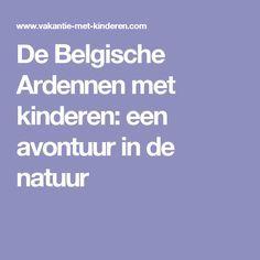 De Belgische Ardennen met kinderen: een avontuur in de natuur