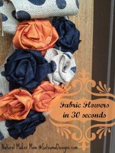 make fabric flowers in 30 seconds natural maker mom at satsuma designs