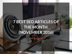 7 Best SEO Articles of the Month (November 2016) #SEO