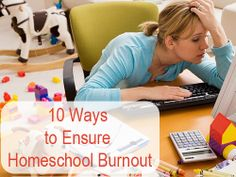 10 Ways to Ensure Homeschool Burnout is a tongue-in-cheek post laying out the steps for achieving (avoiding) homeschool burnout.
