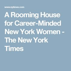 A Rooming House for Career-Minded New York Women - The New York Times