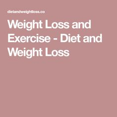 Weight Loss and Exercise - Diet and Weight Loss