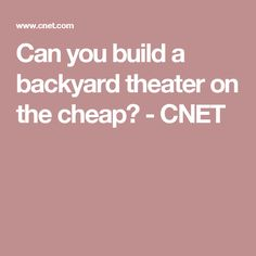 Can you build a backyard theater on the cheap? - CNET