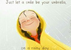 Just let a smile be your umbrella,  On a rainy day
