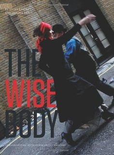 The Wise Body. This book offers a new angle - the mature dancer authentic voice of the performer historic sweep cultural