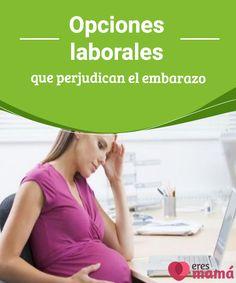 Opciones laborales que perjudican el embarazo  Las opciones laborales son muy variadas, pero no siempre el riesgo se halla en la labor en sí, si no en algunas situaciones particulares