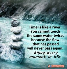 Time is like a river!