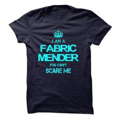 I AM A FABRIC MENDER T-SHIRTS, HOODIES, SWEATSHIRT (22.99$ ==► Shopping Now)