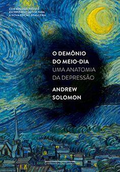 O demônio do meio-dia - Uma anatomia da depressão eBook: Andrew Solomon, Myriam Campello: Amazon.com.br: Loja Kindle