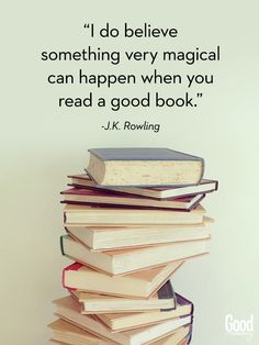 """I do believe something very magical can happen when you read a good book."" J.K. Rowling That's why I love yours, my lady!"