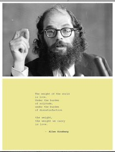 the weight we carry is love ::: ginsberg