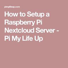 How to Setup a Raspberry Pi Nextcloud Server - Pi My Life Up