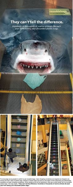 Check out this ad which aims to encourage consumers to reduce use of plastic bags and switch to reusable bags instead. For me, this realistic shark encourages me to take the stairs, just like the crocodile one.