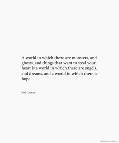 """Neil Gaiman quote - """"A world in which there are monsters."""" The man is wise, and he expresses that wisdom so very well. Quotable Quotes, Lyric Quotes, Book Quotes, Words Quotes, Me Quotes, Sayings, Author Quotes, Literary Quotes, Strong Quotes"""