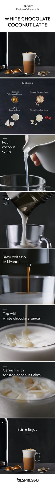 Warm up your winter routine with this twist on the white chocolate latte. Click the pin & try a new Nespresso recipe today.  Nespresso White Chocolate Coconut Latte -Add  ¾ oz coconut syrup to mug -Froth 6 oz milk until hot & foamy -Pour foamed milk into mug and stir -Brew two shots of espresso (Voltesso or Livanto) into mug -Top with generous amount of white chocolate sauce -Sprinkle toasted coconut flakes -Stir & enjoy!