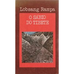 o sabio do tibete - Lobsang Rampa