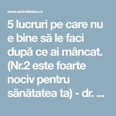 5 lucruri pe care nu e bine să le faci după ce ai mâncat. (Nr.2 este foarte nociv pentru sănătatea ta) - dr. Andrei Laslău Friends, Health, Ideas, Amigos, Health Care, Healthy, Boyfriends, True Friends, Salud
