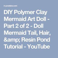 DIY Polymer Clay Mermaid Art Doll - Part 2 of 2 - Doll Mermaid Tail, Hair, & Resin Pond Tutorial - YouTube