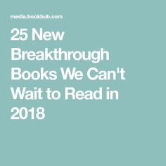 25 New Breakthrough Books We Can't Wait to Read in 2018