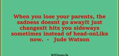 Best Parents Quotes Collection - Page 2 of 49 - 365 Quotes Good Parenting Quotes, Sandi Toksvig, 365 Quotes, Losing You, Choose Me, My Dad, Looking Up, No Response