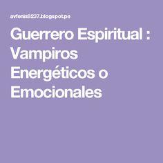 Guerrero Espiritual : Vampiros Energéticos o Emocionales