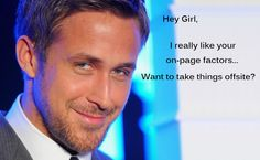 Hey Girl, I really like your on-page factors… Want to take things offsite?