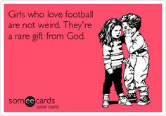 Free and Funny Sports Ecard: Girls who love football are not weird. They're a rare gift from God. Create and send your own custom Sports ecard. Nebraska Football, Football Team, Football Things, Football Awards, Cardinals Football, Football Girls, Football Season, Lion Memes, Fantasy Football Funny