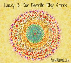 Lucky 13: Our Favorite Etsy Stores << love these suggestions