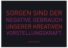"""Zitatekarte 26 von 200.  """"Sorgen sind der negative Gebrauch unserer kreativen Vorstellungskraft.""""  Provozierend und ehrlich! Alle 200 Zitatekarten von Hermann Scherer sind im Postkartenformat in der Designer-Zitatebox für 19,99 € (zzgl. Versand) erhältlich.  Bestellungen gerne unter www.hermannscherer.com oder L.Lambrich@hermannscherer.com"""