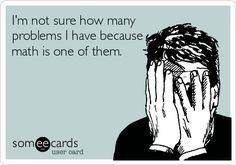 I'm not sure how many problems I have because math is one of them.