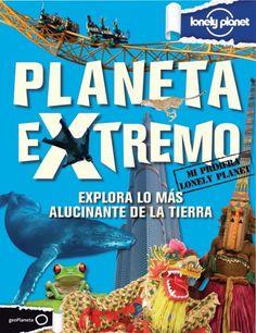 Planeta extremo: un viaje Lonely Planet para pequeños y grandes exploradores
