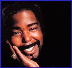 Barry White - Yeah, I admit it.  I had a serious crush on Barry.  My teddy bear!!!  <3