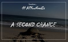 Sometime...all you need is...a second chance