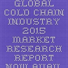 Global Cold Chain Industry 2015 Market Research Report Now available at iData Insights | iData Insights