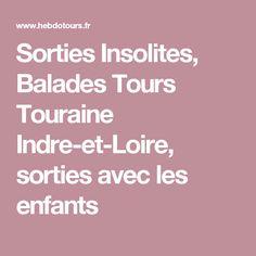 Sorties Insolites, Balades Tours Touraine Indre-et-Loire, sorties avec les enfants