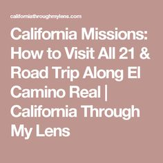 California Missions: How to Visit All 21 & Road Trip Along El Camino Real | California Through My Lens