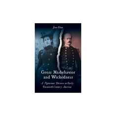 Gross Misbehavior and Wickedness : A Notorious Divorce in Early Twentieth-century America (Paperback)