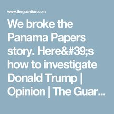 We broke the Panama Papers story. Here's how to investigate Donald Trump | Opinion | The Guardian
