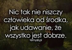 depresja - TeMysli.pl - Inspirujące myśli, cytaty, demotywatory, teksty, ekartki, sentencje Sad Quotes, Daily Quotes, Woman Quotes, Life Quotes, Saving Quotes, Pretty Quotes, English Quotes, Good Advice, Motto