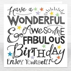 Have a Wonderful, Awesome & Fabulous Birthday Card Happy Birthday Card Messages, Happy Birthday Wishes For A Friend, Birthday Wishes And Images, Birthday Card Sayings, Happy Birthday Pictures, Happy Birthday Fun, Happy Birthday Quotes, Happy Birthdays, Sister Birthday