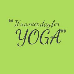 Every day is a nice day to practice yoga! Ommmmm!