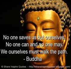 No one saves us but ourselves. No one can and no one may. We ourselves must walk…