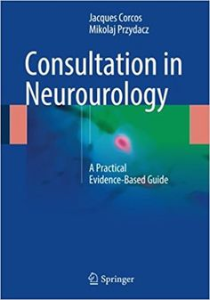 Consultation in Neurourology.   Consultation in Neurourology eBook PDF Free Download Edited by Jacques Corcos and Mikolaj Przydacz A Practical Evidence-Based Guide Published b.... Get it Free at https://freebooksforall.xyz/consultation-in-neurourology-ebook-free-download/