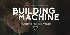 Building the Machine - Documentary on the genesis of the Common Core and where it will truly end up taking us as a nation.