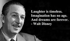 Laughter is timeless. Imagination has no age. And dreams are forever. - Walt Disney