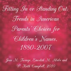 Fitting In or Standing Out: Trends in American Parents' Choices for Children's Names, 1880–2007 - Jean M. Twenge, Emodish M. Abebe and W. Keith Campbell, 2010 | #Naming practices are an elegant example of how cultural values such as valuing standing out are transferred from one generation to the next. [...] These behavioral data, in conjunction with the existing self-report data, provide solid converging evidence for increasing #individualism over time in the United States.